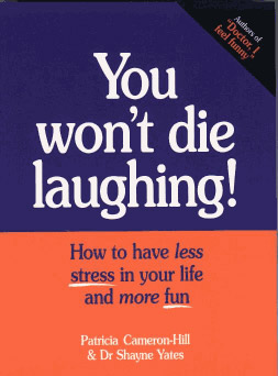 Image for You Won't Die Laughing! : How to Have Less Stress in Your Life and More Fun [used book]