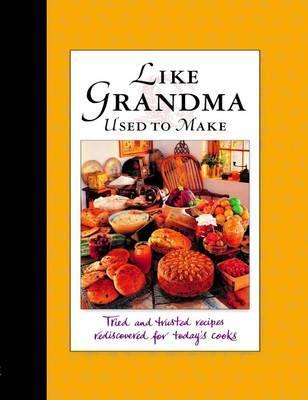 Image for Like Grandma Used to Make : Meals That Memories are Made of [used book]