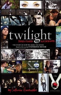 Image for Twilight Director's Notebook : The Story of How We Made the Movie