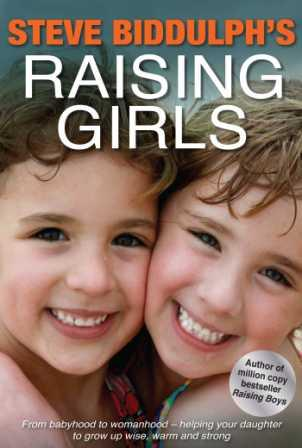 Image for Raising Girls : From babyhood to womanhood - helping your daughter to grow up wise, warm and strong [used book]