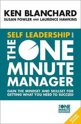 Image for Self Leadership and the One Minute Manager : Gain the Mindset and Skillset for Getting What You Need to Succeed
