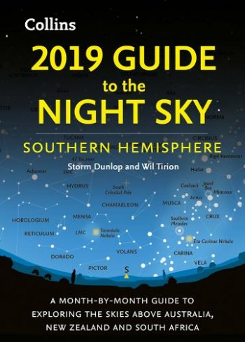 Image for 2019 Guide To The Night Sky: A Month-by-month Guide To Exploring The Skies South Of The Equator [Southern Hemisphere Edition]