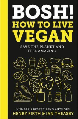 Image for BOSH! How to Live Vegan : Save the planet and feel amazing