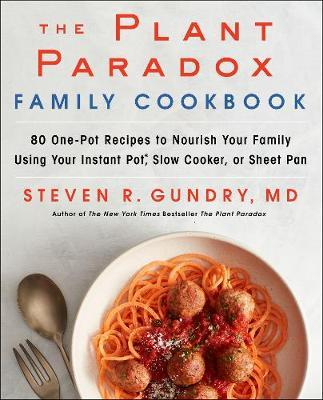 Image for The Plant Paradox Family Cookbook : 80 One-Pot Recipes to Nourish Your Family Using Your Instant Pot, Slow Cooker, or Sheet Pan