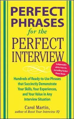Image for Perfect Phrases for the Perfect Interview : Hundreds of Ready-to-Use Phrases That Succinctly Demonstrate Your Skills, Your Experience and Your Value in Any Interview Situation