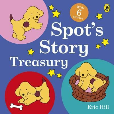 Image for Spot's Story Treasury : 6 Spot tales to share in one special treasury