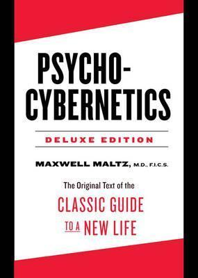 Image for Psycho-Cybernetics Deluxe Edition : The Original Text of the Classic Guide to a New Life