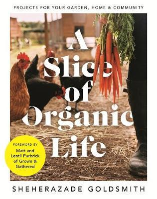 Image for A Slice of Organic Life : Projects for Your Garden, Home and Community