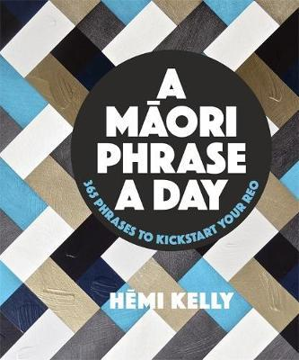 Image for A Maori Phrase a Day : 365 Phrases to Kickstart Your Reo