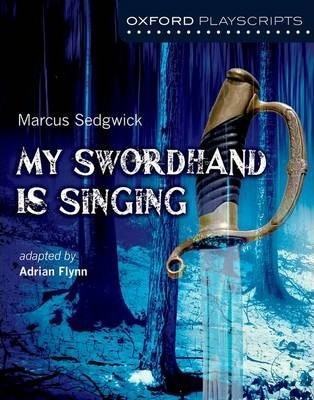 Image for Oxford Playscripts : My Swordhand is Singing