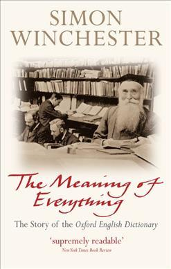 Image for The Meaning of Everything : The Story of the Oxford English Dictionary
