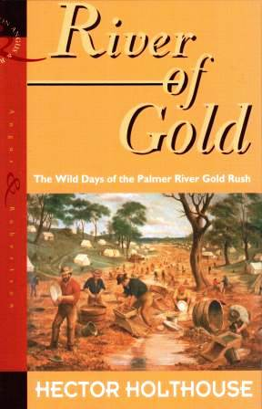 Image for River of Gold : The Wild Days of the Palmer River Gold Rush
