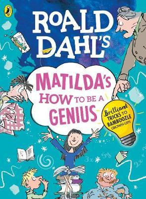 Image for Roald Dahl's Matilda's How to be a Genius : Brilliant Tricks to Bamboozle Grown-Ups
