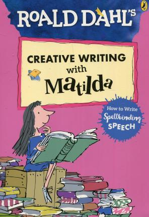 Image for Roald Dahl's Creative Writing with Matilda : How to Write Spellbinding Speech