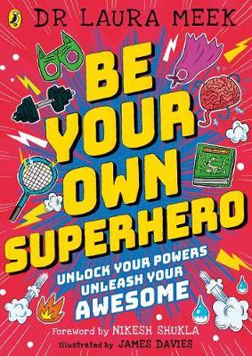 Image for Be Your Own Superhero : Unlock Your Powers. Unleash Your Awesome