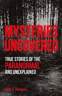 Image for Mysteries Uncovered : True Stories of the Paranormal and Unexplained