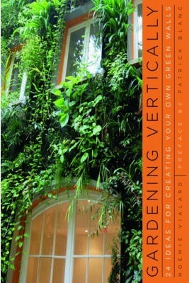 Image for Gardening Vertically : 24 Ideas for Creating Your Own Green Walls