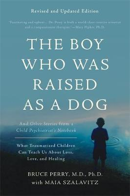 Image for The Boy Who Was Raised as a Dog [Third Edition] And Other Stories from a Child Psychiatrist's Notebook -- What Traumatized Children Can Teach Us About Loss, Love, and Healing