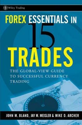Image for Forex Essentials in 15 Trades : The Global-View.com Guide to Successful Currency Trading