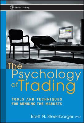 Image for The Psychology of Trading : Tools and Techniques for Minding the Markets