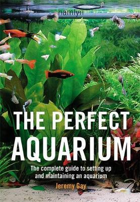 Image for The Perfect Aquarium : The Complete Guide to Setting Up and Maintaining an Aquarium