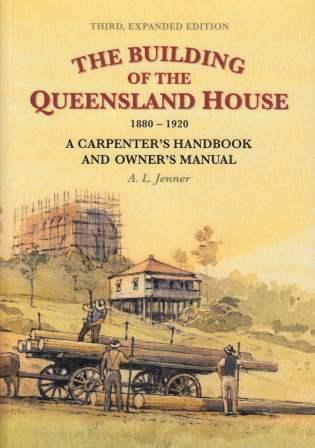 Image for The Building of the Queensland House 1880-1920 A Carpenter's Handbook and Owner's Manual 3rd Expanded Edition ***Temporarily Out of Stock ***