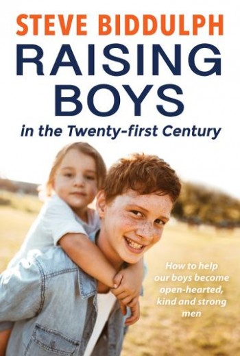 Image for Raising Boys In The Twenty-First Century: How To Help Our Boys Become Open-Hearted, Kind And Strong Men