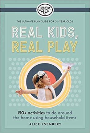 Image for Real Kids, Real Play : Entertain the Kids with Over 150+ Easy Games, Experiments and Activities to Do at Home
