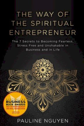 Image for The Way of the Spiritual Entrepreneur : The 7 Secrets to Becoming Fearless, Stress Free and Unshakable Inbusiness and in Life