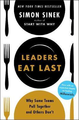 Image for Leaders Eat Last : Why Some Teams Pull Together and Others Don't