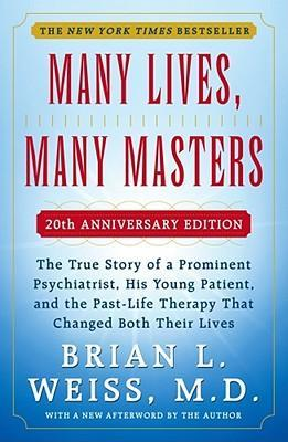 Image for Many Lives, Many Masters : The True Story of a Prominent Psychiatrist, His Young Patient, and the Past-Life Therapy That Changed Both Their Lives