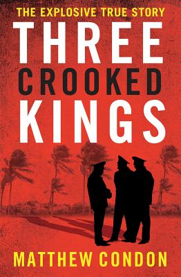 Image for Three Crooked Kings : Terry Lewis, the Rat Pack and the True Story of Crime and Corruption in Queensland
