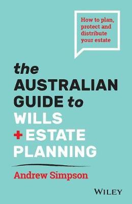 Image for The Australian Guide to Wills and Estate Planning : How to Plan, Protect and Distribute Your Estate