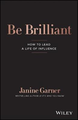 Image for Be Brilliant : How to Lead a Life of Influence