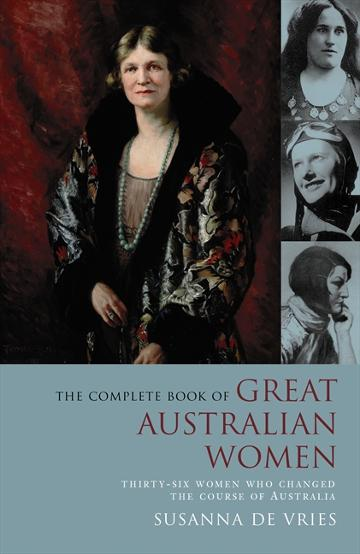 Image for The Complete Book of Great Australian Women : Thirty-six Women Who Changed the Course of Australian History