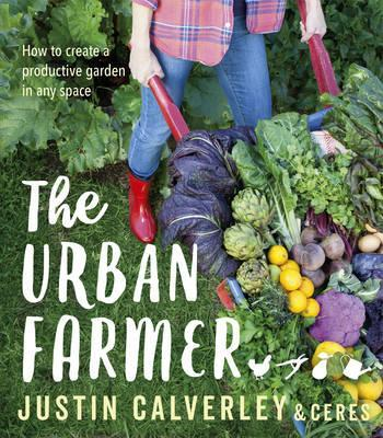 Image for The Urban Farmer : How to Create a Productive Garden in Any Space