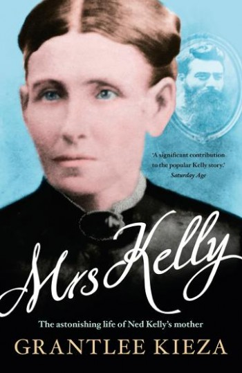 Image for Mrs Kelly: the astonishing life of Ned Kelly's mother