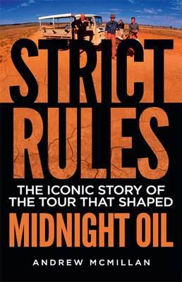 Image for Strict Rules : The iconic story of the tour that shaped Midnight Oil
