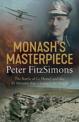 Image for Monash's Masterpiece : The battle of Le Hamel and the 93 minutes that changed the world