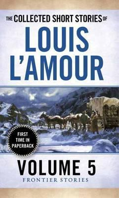 Image for The Collected Short Stories of Louis L'amour Volume 5 : Frontier Stories