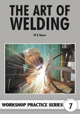 Image for The Art of Welding #7 Workshop Practice Series