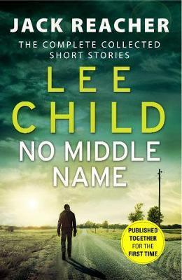 Image for No Middle Name : The Complete Collected Jack Reacher Short Stories