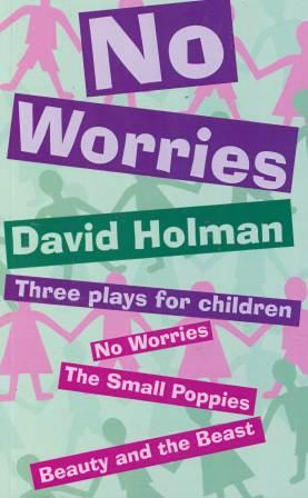Image for No Worries : Three Plays for Children - No Worries, The Small Poppies, Beauty and the Beast