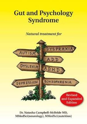 Image for Gut and Psychology Syndrome : Natural Treatment for Autism, Dyspraxia, A.D.D., Dyslexia, A.D.H.D., Depression, Schizophrenia [Second Edition]