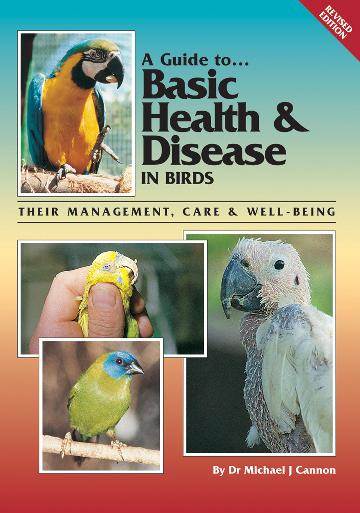 Image for A Guide to Basic Health and Disease in Birds : Their Mangement, Care and Well-being