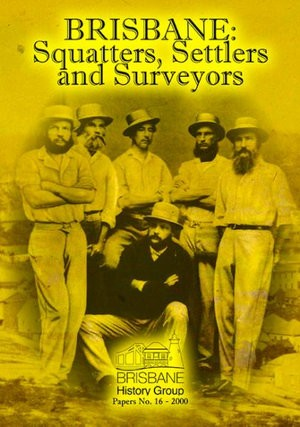Image for Brisbane : Squatters, Settlers and Surveyors : Brisbane History Group Papers No 16-2000
