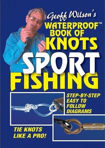 Image for Geoff Wilson's Waterproof Book of Knots Sport Fishing : Tie knots like a Pro!
