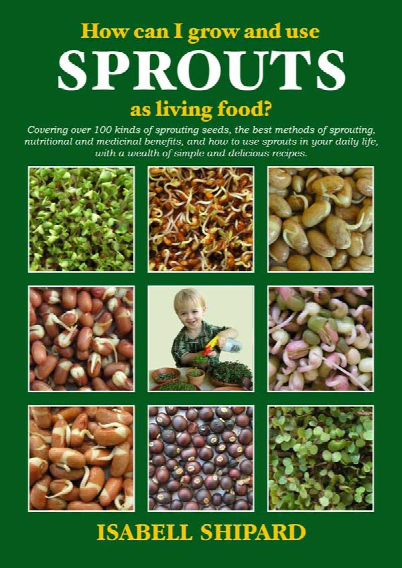 Image for How Can I Grow and Use Sprouts as Living Food? [Third Edition] Covering over 100 kinds of sprouting seeds