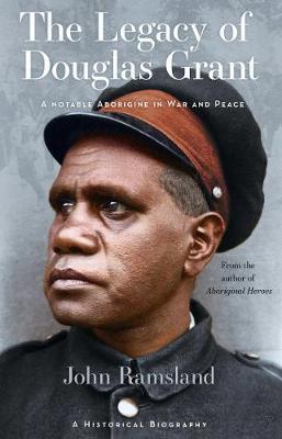 Image for The Legacy of Douglas Grant : A Notable Aborigine in War and Peace