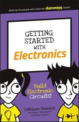 Image for Getting Started with Electronics : Build Electronic Circuits!